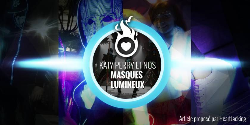 La Superstar Katy Perry Et Nos Masques Lumineux !
