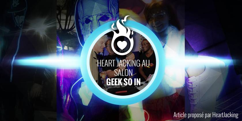 "Heart JacKing au salon ""Geek So In"" organisé par Intel"